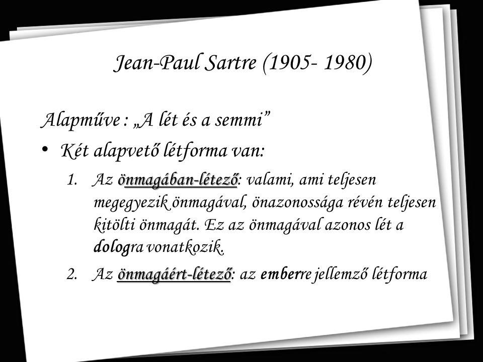 """Jean-Paul Sartre (1905- 1980) Alapműve : """"A lét és a semmi"""