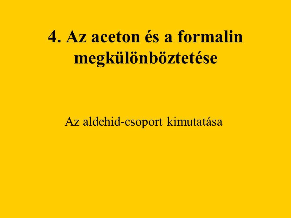 4. Az aceton és a formalin megkülönböztetése