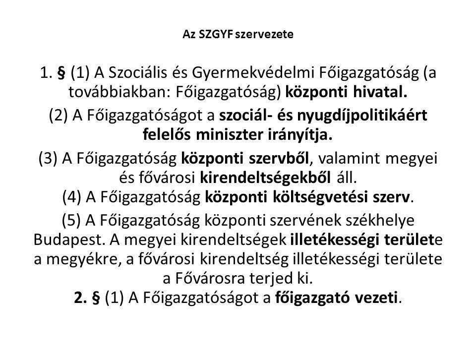 Az SZGYF szervezete 1. § (1) A Szociális és Gyermekvédelmi Főigazgatóság (a továbbiakban: Főigazgatóság) központi hivatal.