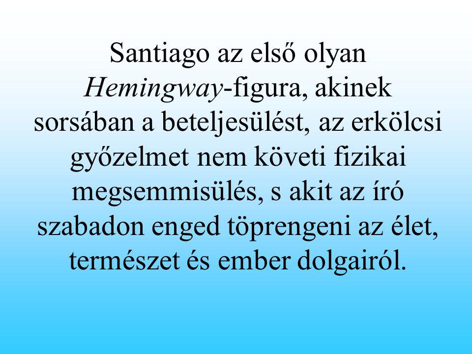 Santiago az első olyan Hemingway-figura, akinek sorsában a beteljesülést, az erkölcsi győzelmet nem követi fizikai megsemmisülés, s akit az író szabadon enged töprengeni az élet, természet és ember dolgairól.
