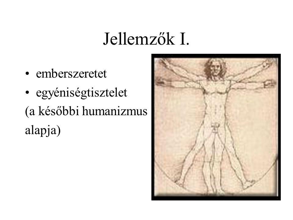 Jellemzők I. emberszeretet egyéniségtisztelet (a későbbi humanizmus