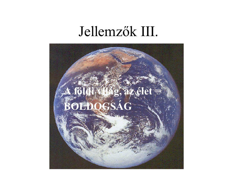 Jellemzők III. A földi világ, az élet = BOLDOGSÁG