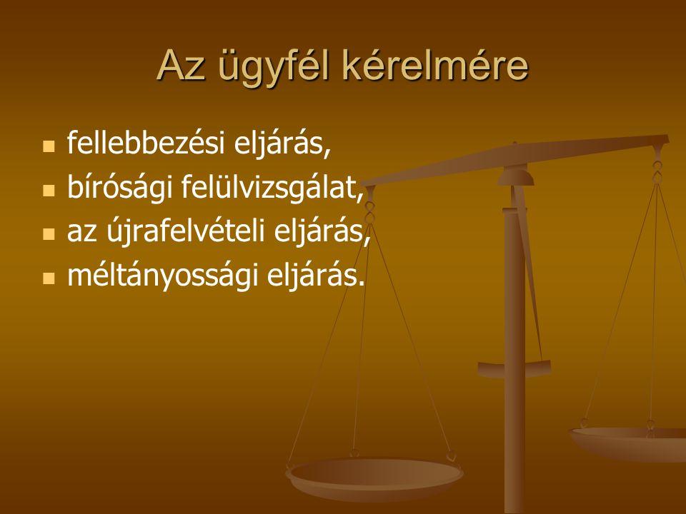 Az ügyfél kérelmére fellebbezési eljárás, bírósági felülvizsgálat,