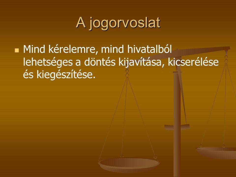 A jogorvoslat Mind kérelemre, mind hivatalból lehetséges a döntés kijavítása, kicserélése és kiegészítése.