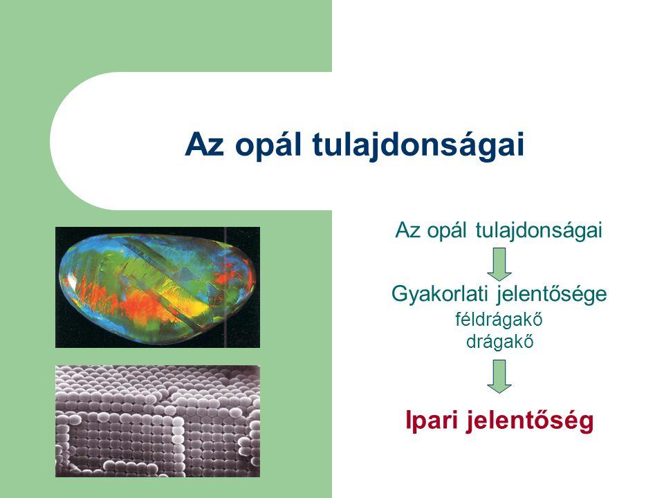 Az opál tulajdonságai Gyakorlati jelentősége