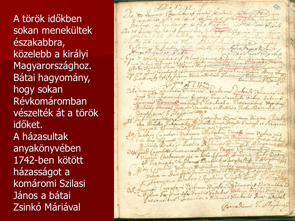 A török időkben sokan menekültek északabbra, közelebb a királyi Magyarországhoz. Bátai hagyomány, hogy sokan Révkomáromban vészelték át a török időket.