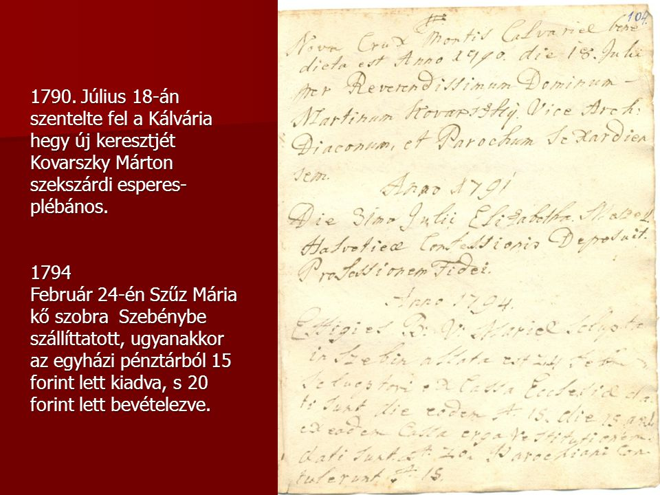 1790. Július 18-án szentelte fel a Kálvária hegy új keresztjét Kovarszky Márton szekszárdi esperes-plébános.