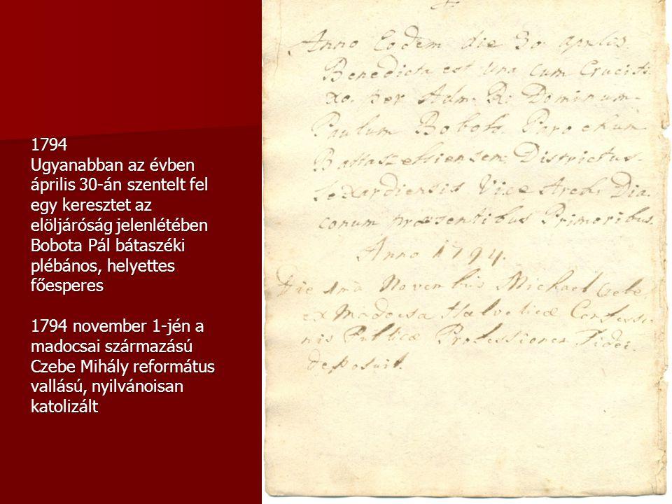 1794 Ugyanabban az évben április 30-án szentelt fel egy keresztet az elöljáróság jelenlétében Bobota Pál bátaszéki plébános, helyettes főesperes.