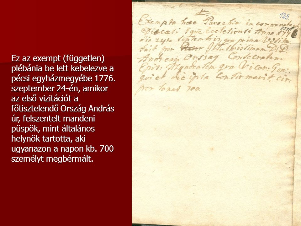 Ez az exempt (független) plébánia be lett kebelezve a pécsi egyházmegyébe 1776.