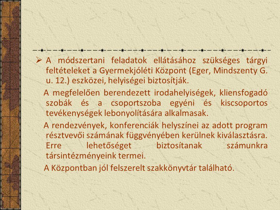 A módszertani feladatok ellátásához szükséges tárgyi feltételeket a Gyermekjóléti Központ (Eger, Mindszenty G. u. 12.) eszközei, helyiségei biztosítják.