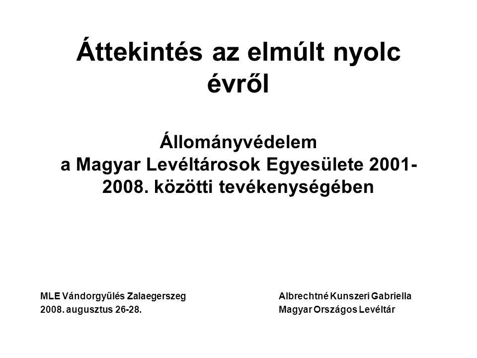 Áttekintés az elmúlt nyolc évről Állományvédelem a Magyar Levéltárosok Egyesülete 2001- 2008. közötti tevékenységében