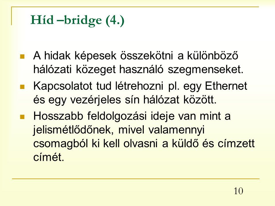 Híd –bridge (4.) A hidak képesek összekötni a különböző hálózati közeget használó szegmenseket.