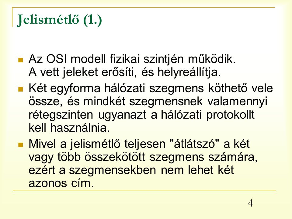 Jelismétlő (1.) Az OSI modell fizikai szintjén működik. A vett jeleket erősíti, és helyreállítja.