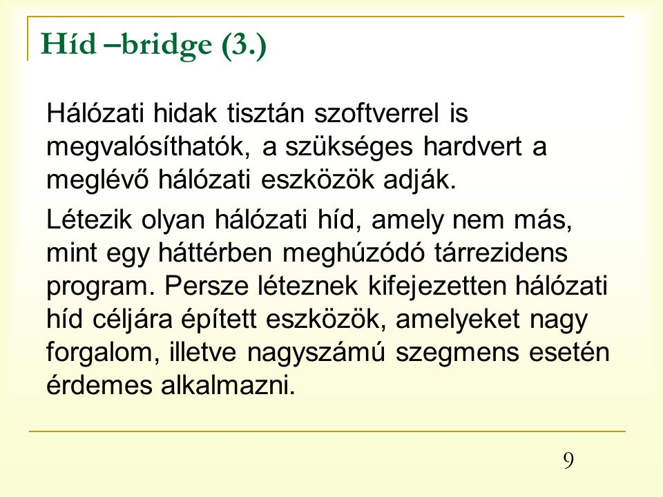 Híd –bridge (3.) Hálózati hidak tisztán szoftverrel is megvalósíthatók, a szükséges hardvert a meglévő hálózati eszközök adják.