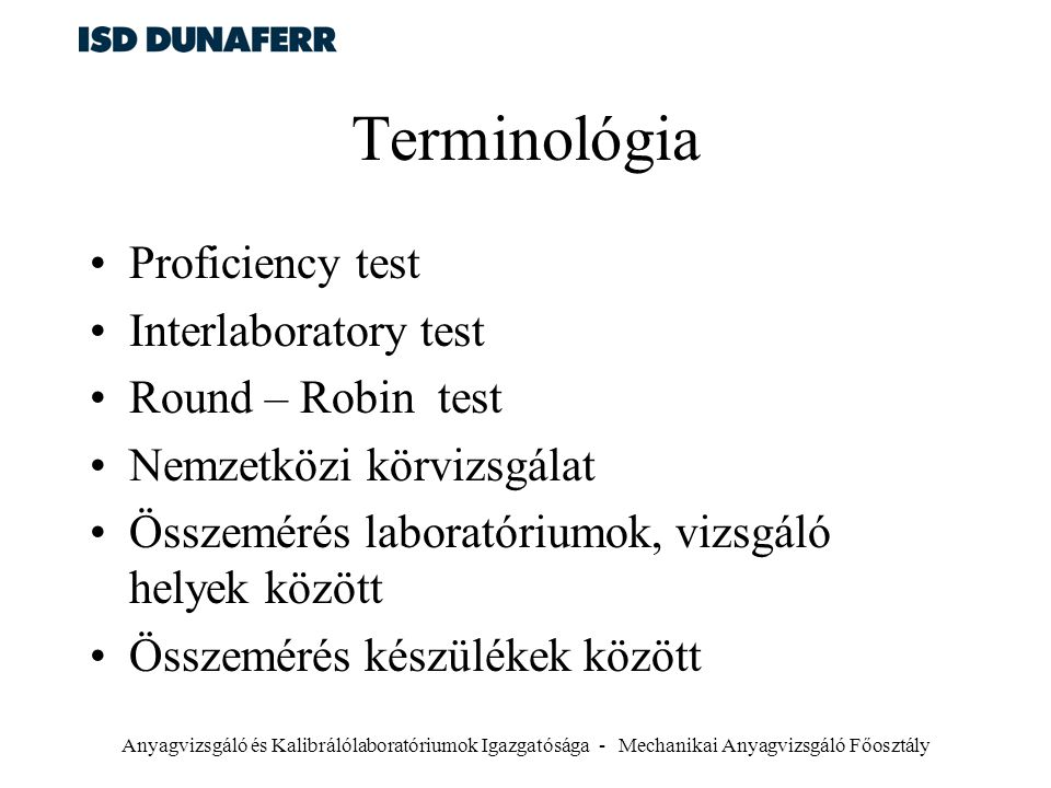 Terminológia Proficiency test Interlaboratory test Round – Robin test