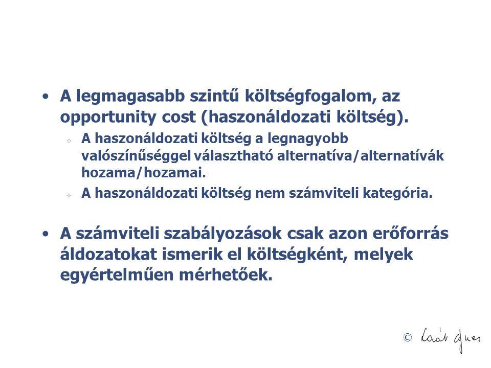 A legmagasabb szintű költségfogalom, az opportunity cost (haszonáldozati költség).