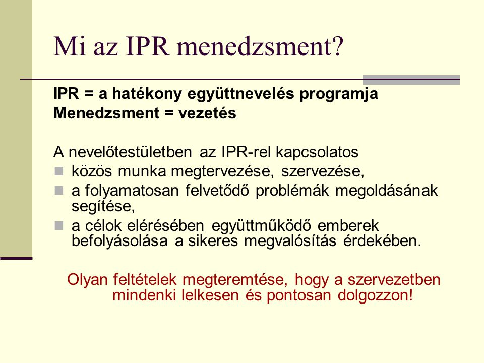 Mi az IPR menedzsment IPR = a hatékony együttnevelés programja
