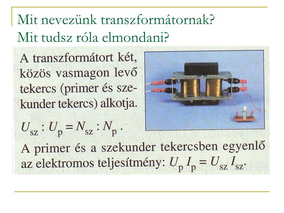 Mit nevezünk transzformátornak Mit tudsz róla elmondani