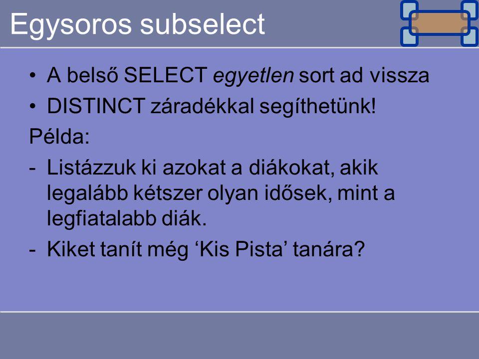 Egysoros subselect A belső SELECT egyetlen sort ad vissza