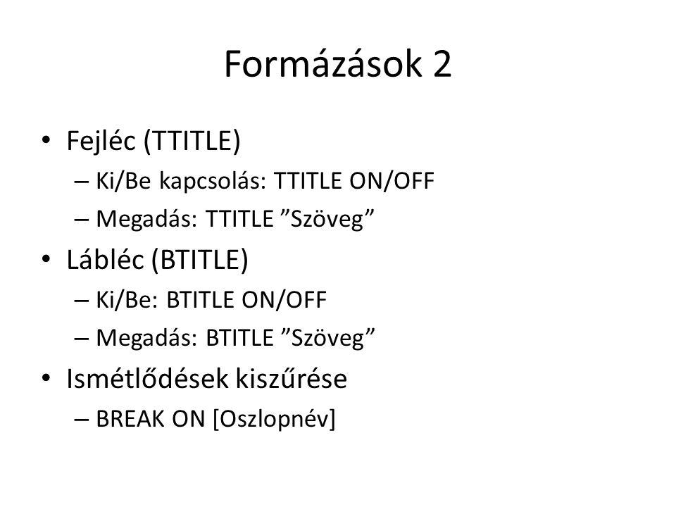 Formázások 2 Fejléc (TTITLE) Lábléc (BTITLE) Ismétlődések kiszűrése