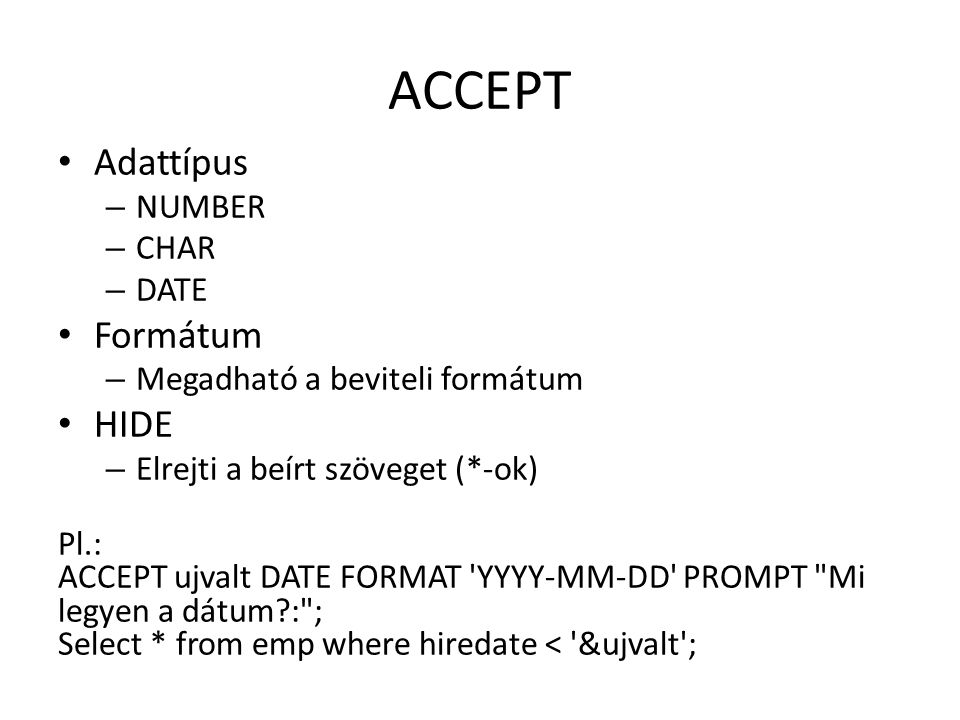 ACCEPT Adattípus Formátum HIDE NUMBER CHAR DATE