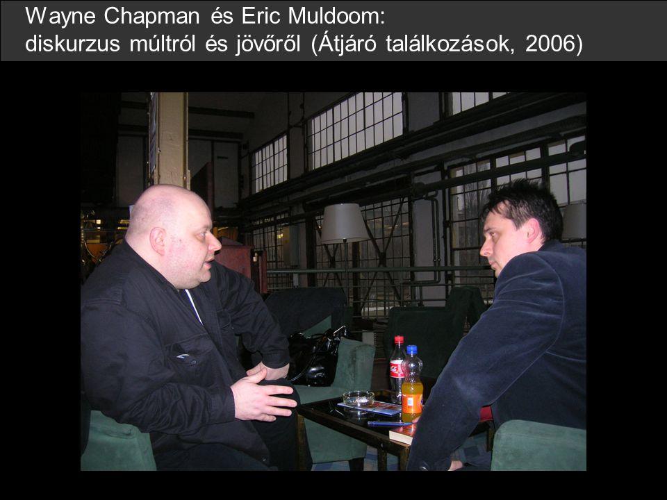 Wayne Chapman és Eric Muldoom: diskurzus múltról és jövőről (Átjáró találkozások, 2006)