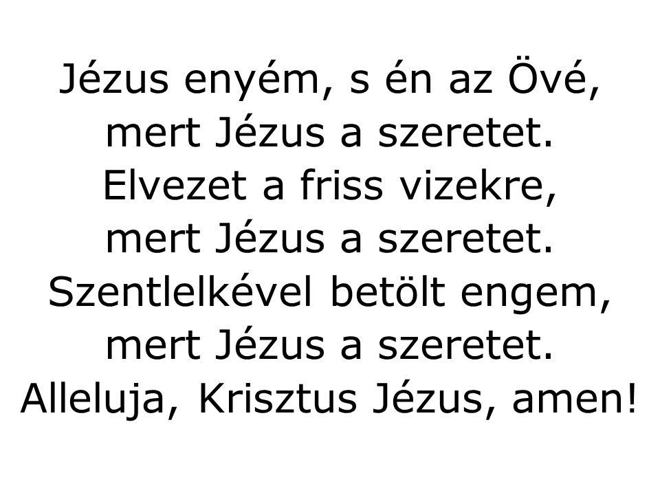 Jézus enyém, s én az Övé, mert Jézus a szeretet