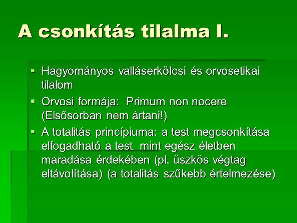 A csonkítás tilalma I. Hagyományos valláserkölcsi és orvosetikai tilalom. Orvosi formája: Primum non nocere (Elsősorban nem ártani!)