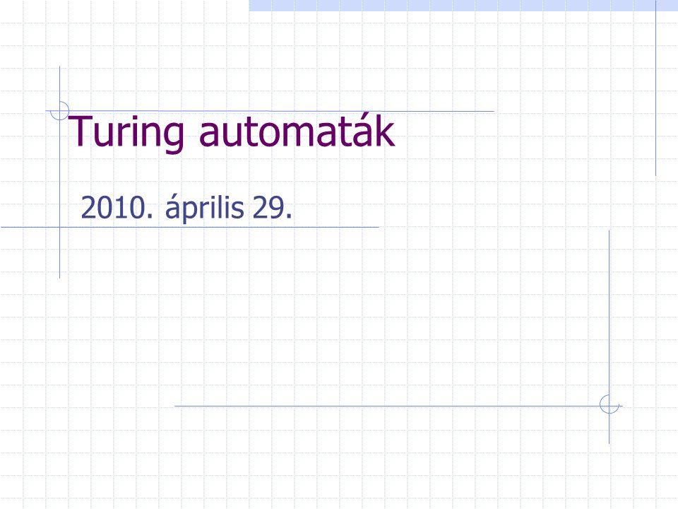 Turing automaták 2010. április 29.