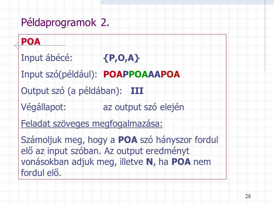 Példaprogramok 2. POA Input ábécé: {P,O,A}