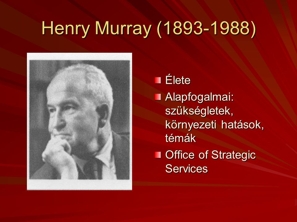 Henry Murray (1893-1988) Élete. Alapfogalmai: szükségletek, környezeti hatások, témák.