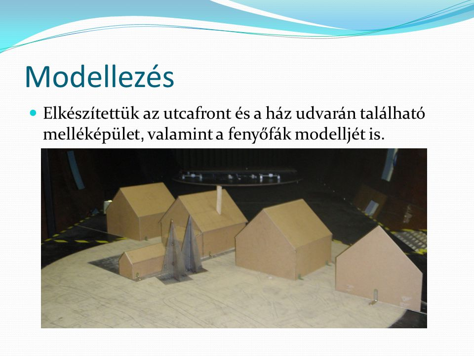 Modellezés Elkészítettük az utcafront és a ház udvarán található melléképület, valamint a fenyőfák modelljét is.