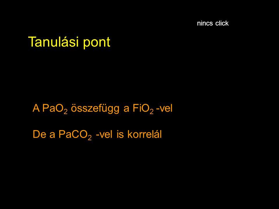 Tanulási pont A PaO2 összefügg a FiO2 -vel De a PaCO2 -vel is korrelál