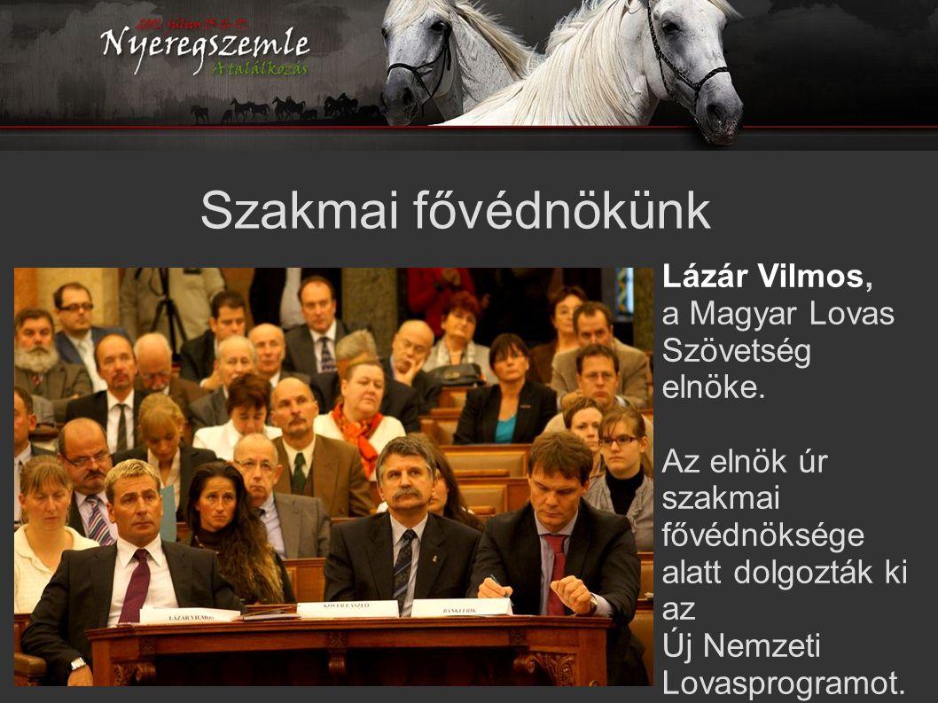 Szakmai fővédnökünk Lázár Vilmos, a Magyar Lovas Szövetség elnöke.