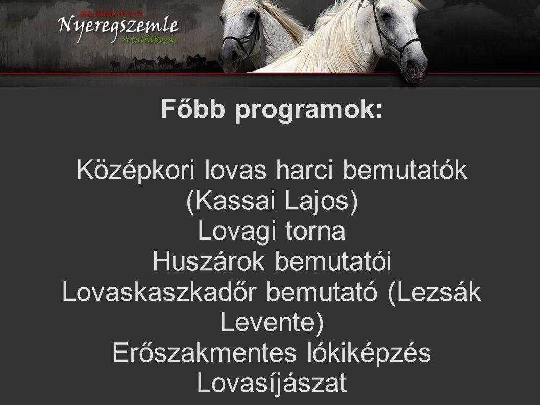 Főbb programok: Középkori lovas harci bemutatók (Kassai Lajos) Lovagi torna Huszárok bemutatói Lovaskaszkadőr bemutató (Lezsák Levente) Erőszakmentes lókiképzés Lovasíjászat