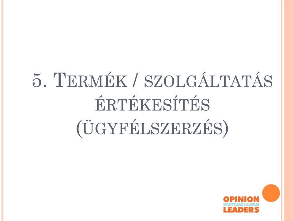 5. Termék / szolgáltatás értékesítés (ügyfélszerzés)