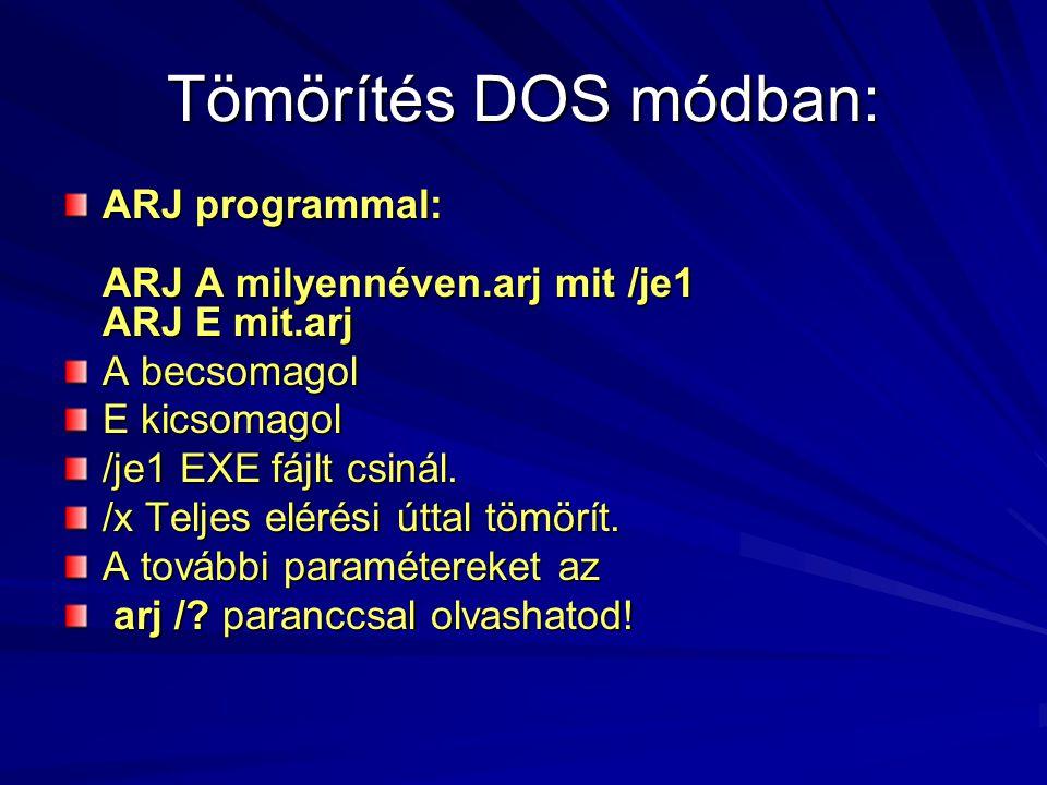 Tömörítés DOS módban: ARJ programmal: ARJ A milyennéven.arj mit /je1 ARJ E mit.arj. A becsomagol.