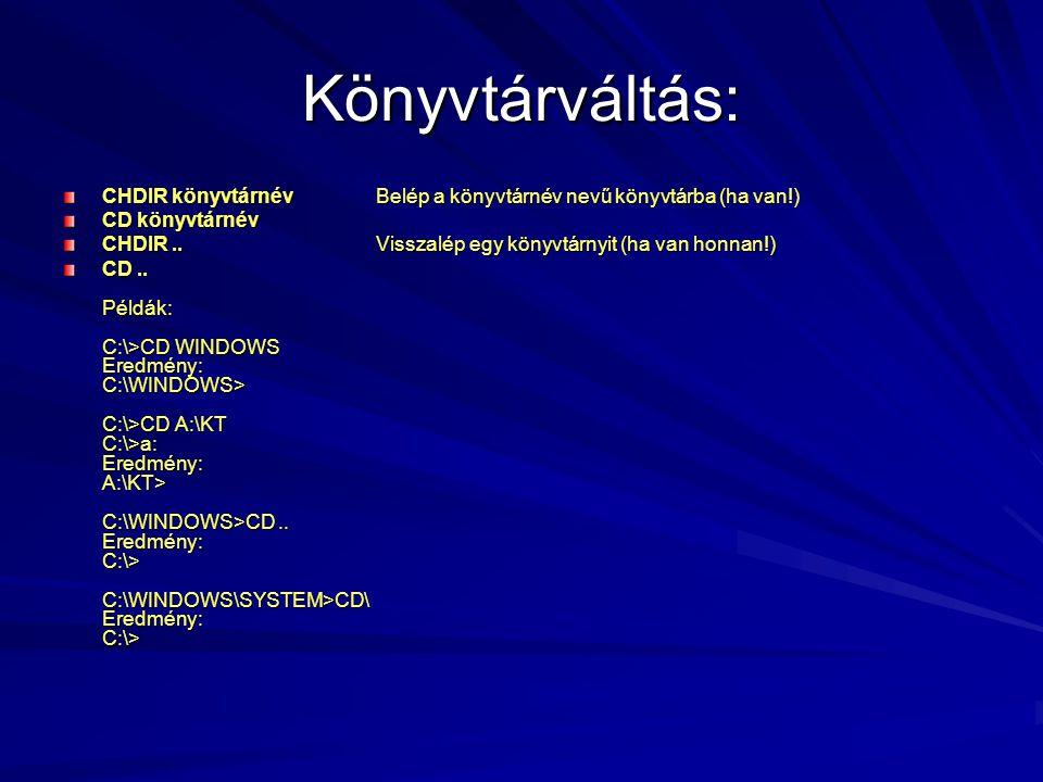 Könyvtárváltás: CHDIR könyvtárnév Belép a könyvtárnév nevű könyvtárba (ha van!) CD könyvtárnév