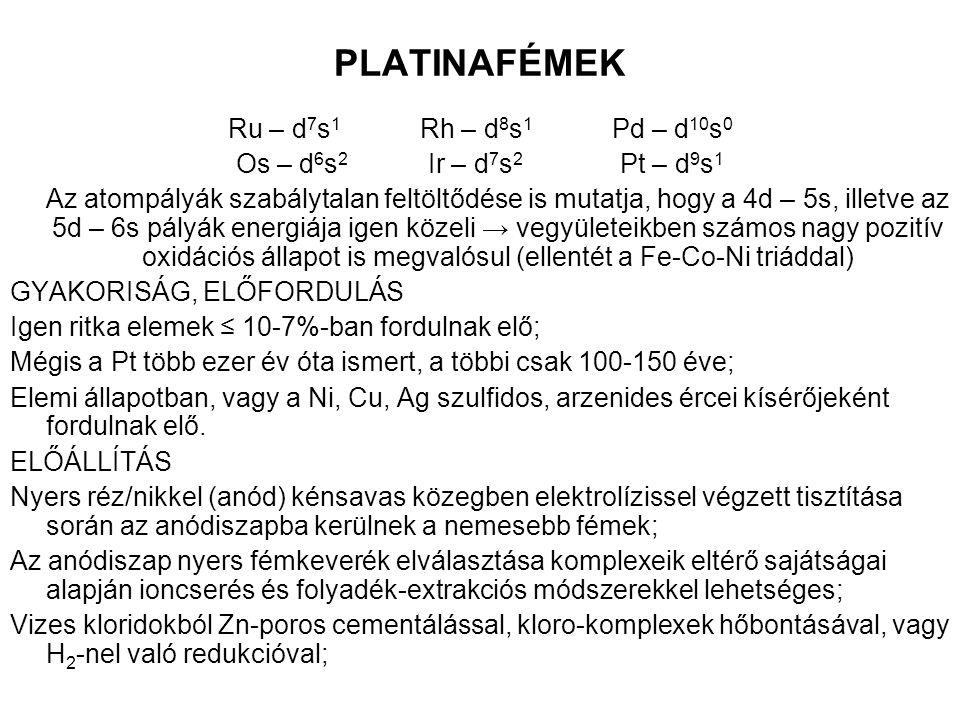 PLATINAFÉMEK Ru – d7s1 Rh – d8s1 Pd – d10s0