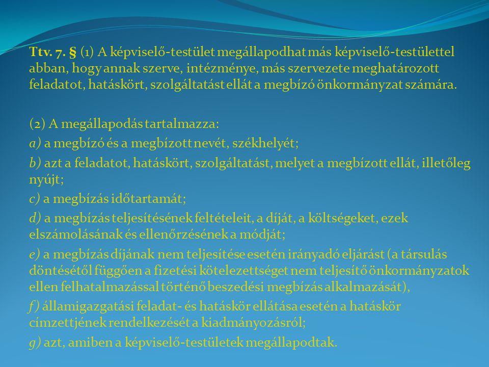 Ttv. 7. § (1) A képviselő-testület megállapodhat más képviselő-testülettel abban, hogy annak szerve, intézménye, más szervezete meghatározott feladatot, hatáskört, szolgáltatást ellát a megbízó önkormányzat számára.