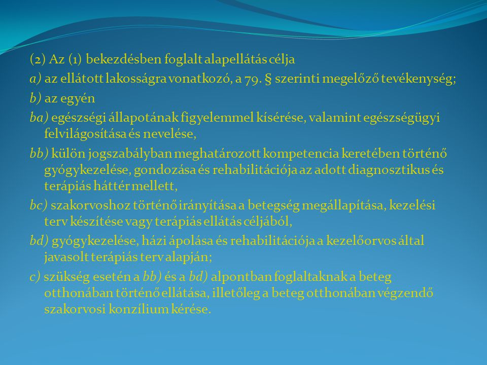 (2) Az (1) bekezdésben foglalt alapellátás célja