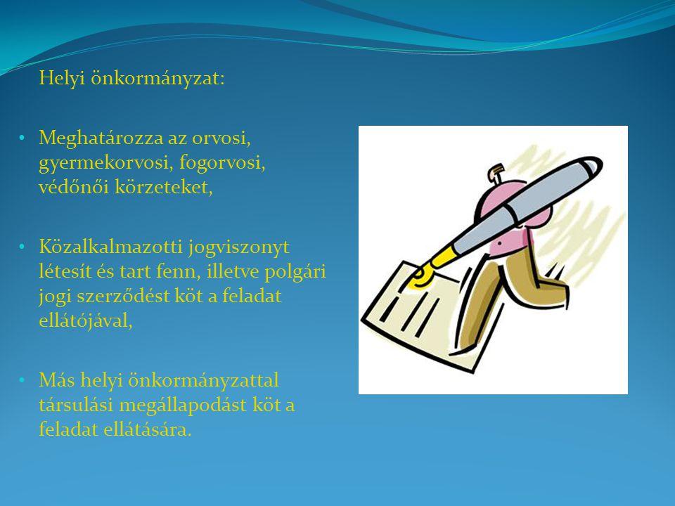 Helyi önkormányzat: Meghatározza az orvosi, gyermekorvosi, fogorvosi, védőnői körzeteket,