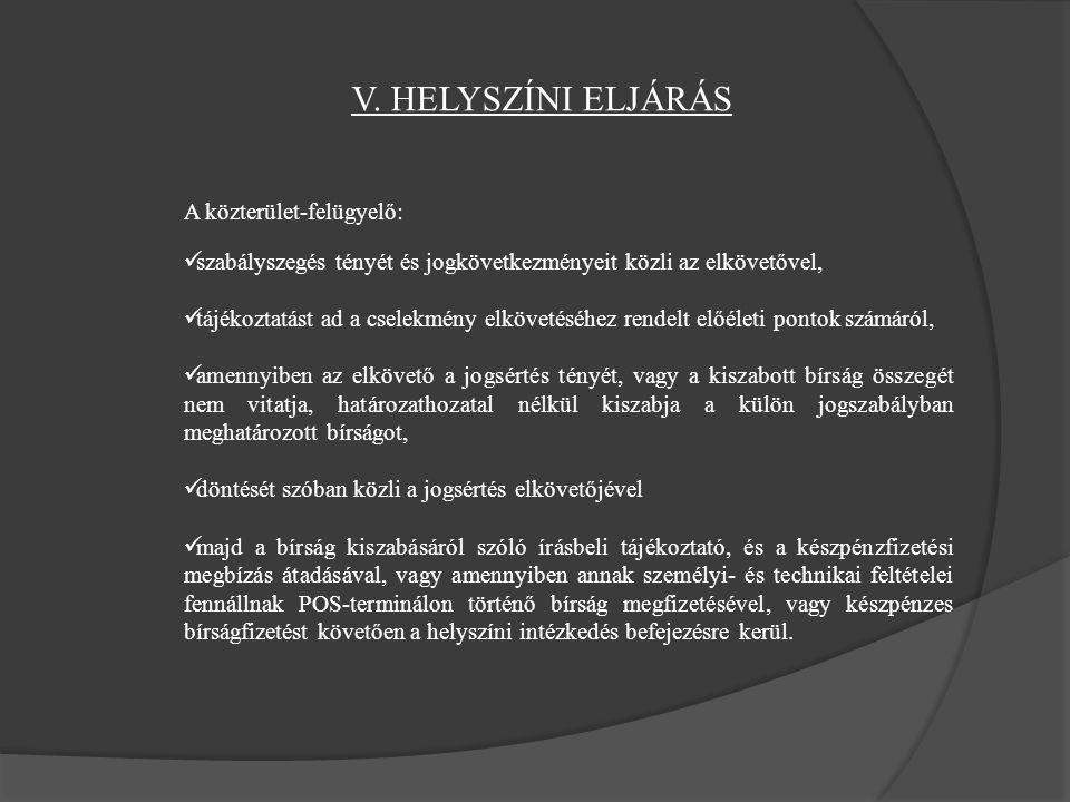 V. HELYSZÍNI ELJÁRÁS A közterület-felügyelő: