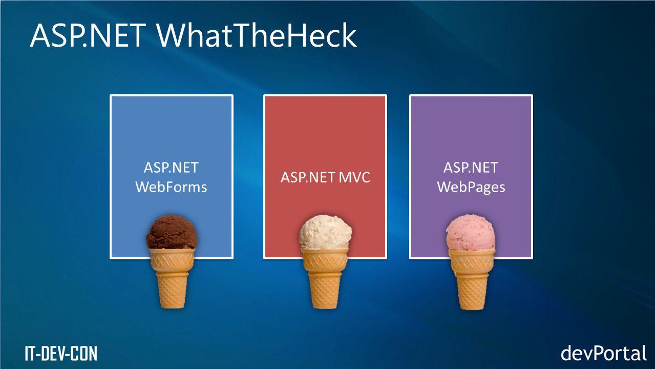 ASP.NET WhatTheHeck ASP.NET WebForms ASP.NET MVC ASP.NET WebPages