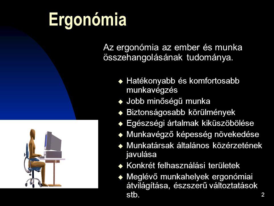 Ergonómia Az ergonómia az ember és munka összehangolásának tudománya.