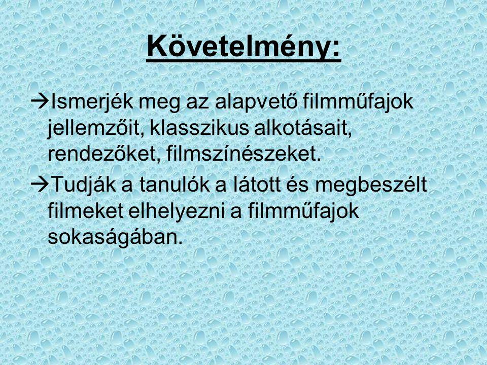 Követelmény: Ismerjék meg az alapvető filmműfajok jellemzőit, klasszikus alkotásait, rendezőket, filmszínészeket.