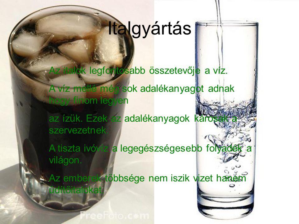 Italgyártás Az italok legfontosabb összetevője a víz.