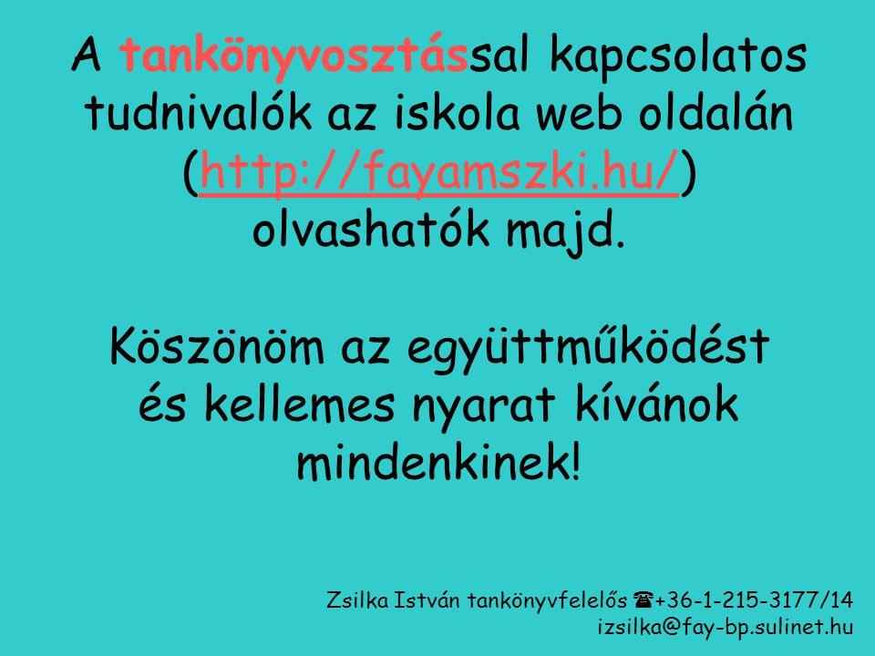 A tankönyvosztással kapcsolatos tudnivalók az iskola web oldalán (http://fayamszki.hu/) olvashatók majd. Köszönöm az együttműködést és kellemes nyarat kívánok mindenkinek!