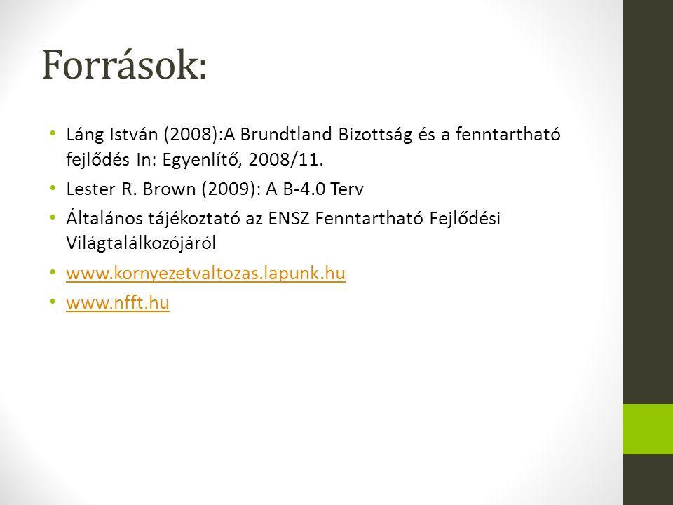 Források: Láng István (2008):A Brundtland Bizottság és a fenntartható fejlődés In: Egyenlítő, 2008/11.