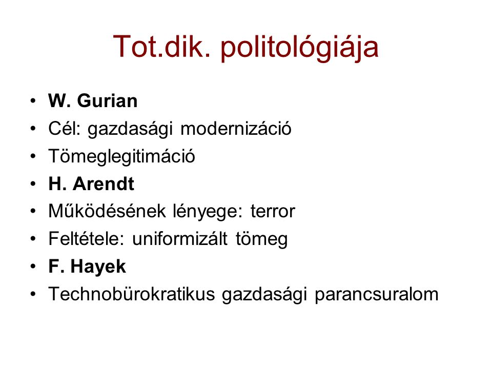 Tot.dik. politológiája W. Gurian Cél: gazdasági modernizáció